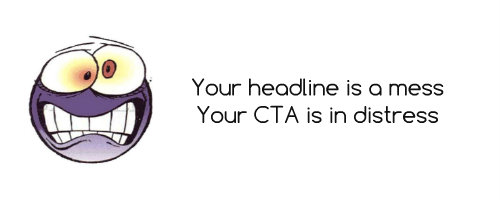 Your headline is a mess, Your CTA is in distress