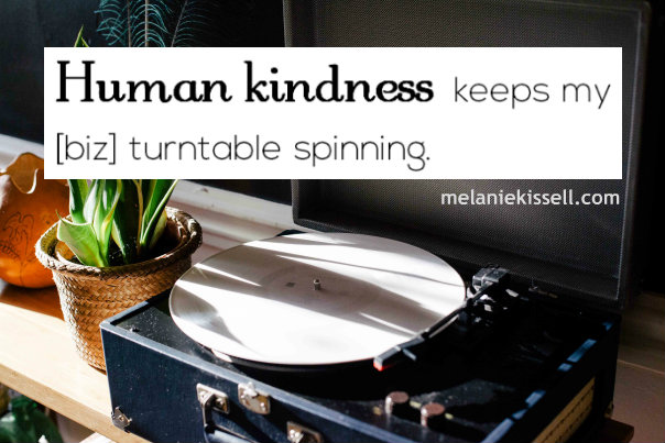 Human kindness keeps my biz turntable spinning