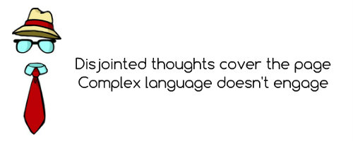 Disjointed thoughts cover the page, Complex language doesn't engage