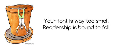 Your font is way too small, Readership is bound to fall